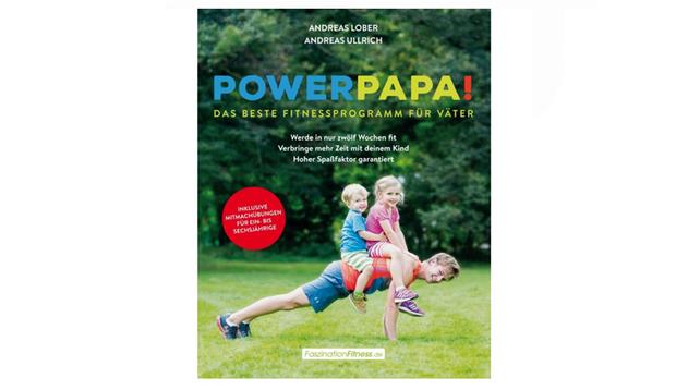 Powerpapa! Das beste Fitnessprogramm für Väter